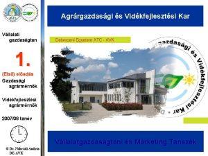 Agrrgazdasgi s Vidkfejlesztsi Kar Vllalati gazdasgtan 1 Els