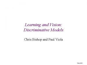 Learning and Vision Discriminative Models Chris Bishop and