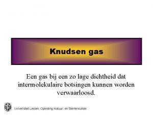 Knudsen gas Een gas bij een zo lage
