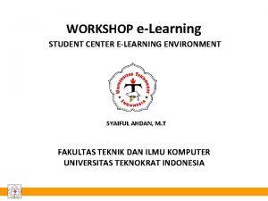 WORKSHOP eLearning STUDENT CENTER ELEARNING ENVIRONMENT SYAIFUL AHDAN