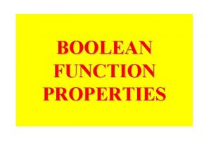 BOOLEAN FUNCTION PROPERTIES Three Special Functions The Boolean