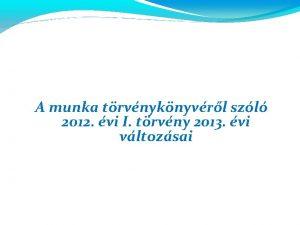 A munka trvnyknyvrl szl 2012 vi I trvny