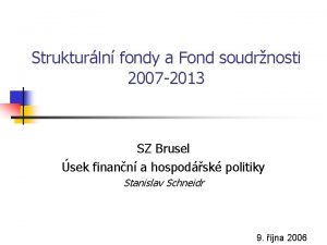 Strukturln fondy a Fond soudrnosti 2007 2013 SZ