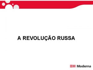 A REVOLUO RUSSA A Rssia no incio do
