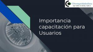 Importancia capacitacin para Usuarios Contenido Capacitacin para Personas