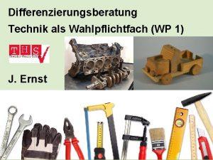Differenzierungsberatung Technik als Wahlpflichtfach WP 1 J Ernst