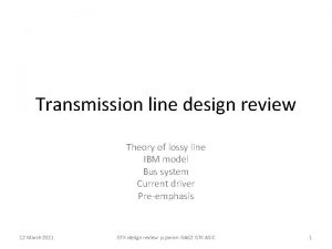 Transmission line design review Theory of lossy line