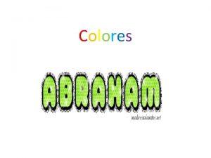Colores Colores El color es la impresin producida