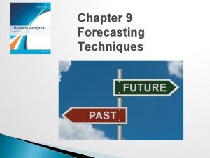 Chapter 9 Forecasting Techniques Forecasting Techniques Managers require
