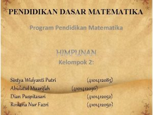 PENDIDIKAN DASAR MATEMATIKA Program Pendidikan Matematika Kelompok 2