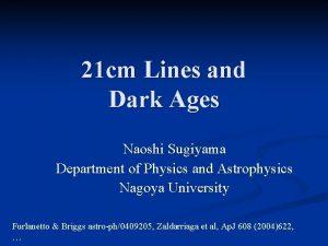 21 cm Lines and Dark Ages Naoshi Sugiyama