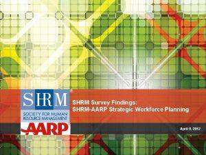 SHRM Survey Findings SHRMAARP Strategic Workforce Planning April