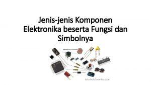 Jenisjenis Komponen Elektronika beserta Fungsi dan Simbolnya Jenisjenis