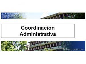 Coordinacin Administrativa Misin Controlar los procesos administrativos a
