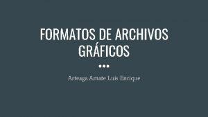 FORMATOS DE ARCHIVOS GRFICOS Arteaga Amate Luis Enrique