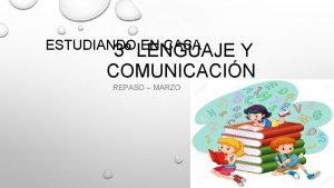 ESTUDIANDO EN CASA 3 LENGUAJE Y COMUNICACIN REPASO