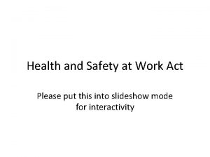 Health and Safety at Work Act Please put