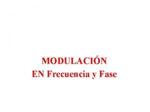 MODULACIN EN Frecuencia y Fase Modulacin de Fase