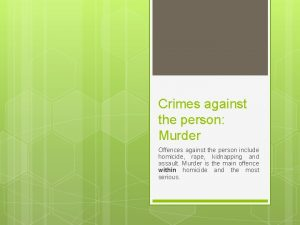 Crimes against the person Murder Offences against the