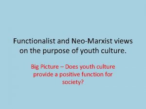 Functionalist and NeoMarxist views on the purpose of