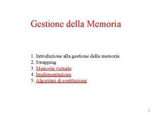 Gestione della Memoria 1 Introduzione alla gestione della