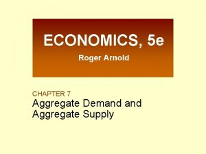 ECONOMICS 5 e Roger Arnold CHAPTER 7 Aggregate