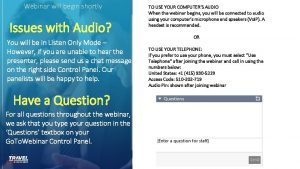 Webinar will begin shortly Issues with Audio You