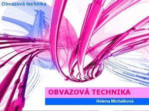 Obvazov technika OBVAZOV TECHNIKA Helena Michlkov OBVAZOV TECHNIKA