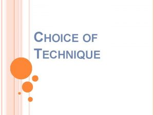 CHOICE OF TECHNIQUE TOPICS Meaning of Technique Technical