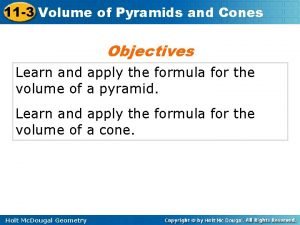 11 3 Volume of Pyramids and Cones Objectives