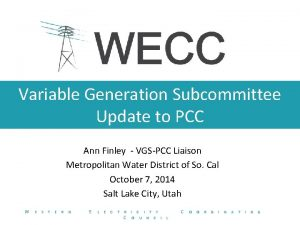 Variable Generation Subcommittee Update to PCC Ann Finley