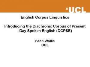 English Corpus Linguistics Introducing the Diachronic Corpus of