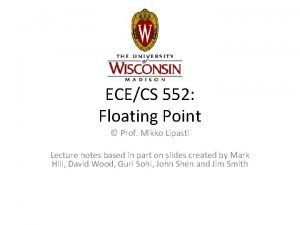 ECECS 552 Floating Point Prof Mikko Lipasti Lecture