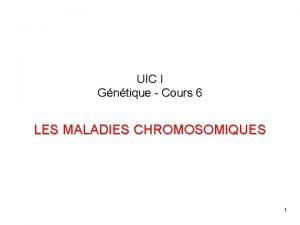 UIC I Gntique Cours 6 LES MALADIES CHROMOSOMIQUES