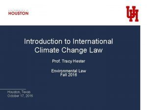 Introduction to International Climate Change Law Prof Tracy