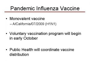 Pandemic Influenza Vaccine Monovalent vaccine ACalifornia072009 H 1