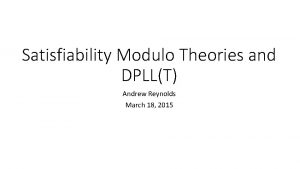 Satisfiability Modulo Theories and DPLLT Andrew Reynolds March