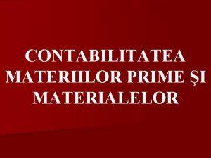 CONTABILITATEA MATERIILOR PRIME I MATERIALELOR MATERIILE PRIME Sunt