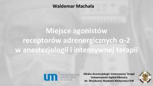 Waldemar Machaa Miejsce agonistw receptorw adrenergicznych 2 w