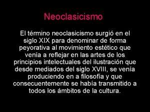 Neoclasicismo El trmino neoclasicismo surgi en el siglo