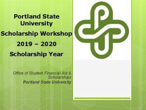 Portland State University Scholarship Workshop 2019 2020 Scholarship