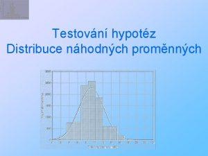 Testovn hypotz Distribuce nhodnch promnnch Dominantn mld ve