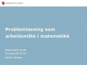 Problemlsning som arbeidsmte i matematikk Matematisk kveld Torsdag