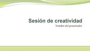 Sesin de creatividad Nombre del presentador Orden del
