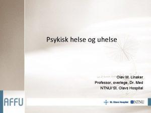 Psykisk helse og uhelse Olav M Linaker Professor