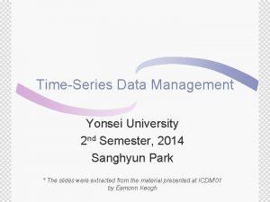 TimeSeries Data Management Yonsei University 2 nd Semester