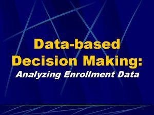 Databased Decision Making Analyzing Enrollment Data PPS Enrollment