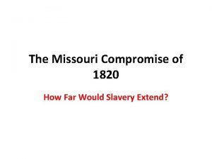 The Missouri Compromise of 1820 How Far Would