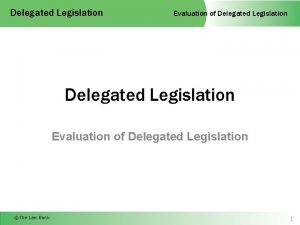Delegated Legislation Evaluation of Delegated Legislation The Law