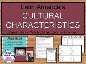 Latin Americas CULTURAL CHARACTERISTICS Presentation Graphic Organizers Activities